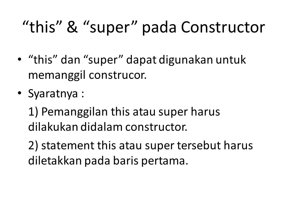 """""""this"""" & """"super"""" pada Constructor """"this"""" dan """"super"""" dapat digunakan untuk memanggil construcor. Syaratnya : 1) Pemanggilan this atau super harus dila"""