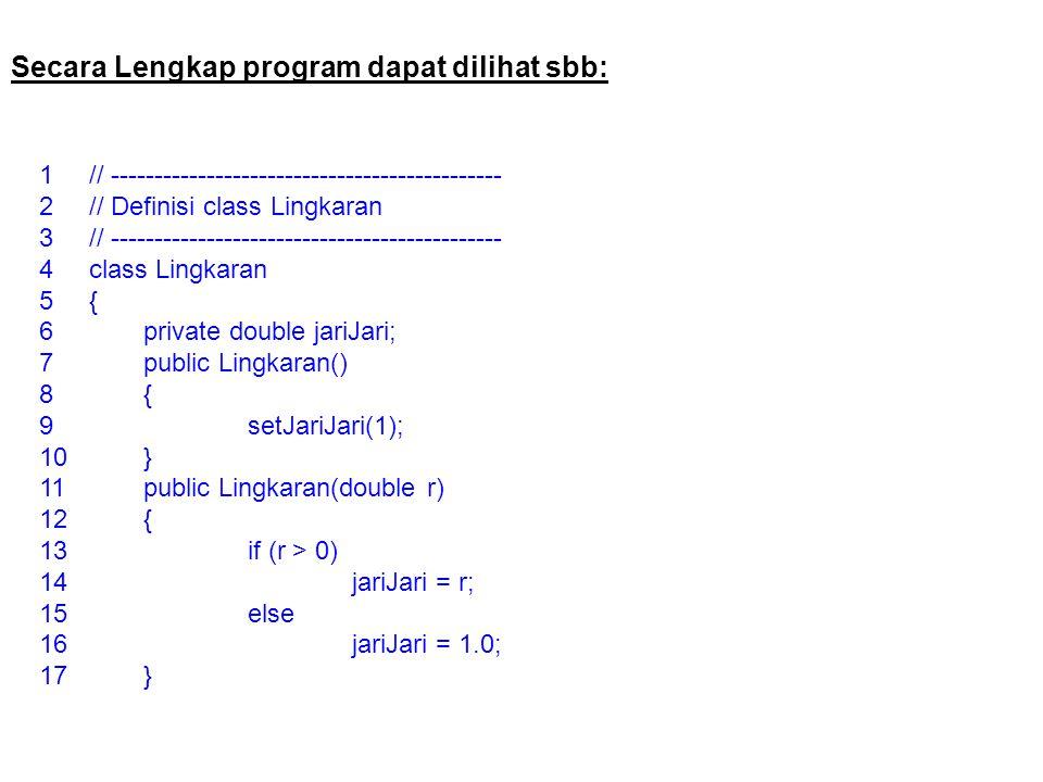 Secara Lengkap program dapat dilihat sbb: 1// --------------------------------------------- 2// Definisi class Lingkaran 3// -------------------------