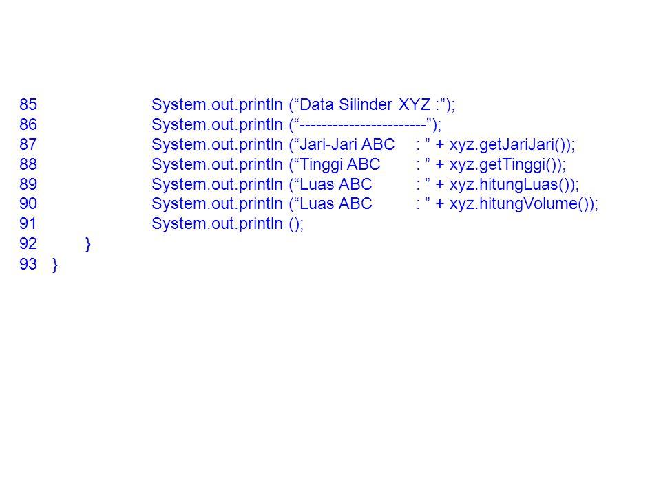 "85System.out.println (""Data Silinder XYZ :""); 86System.out.println (""-----------------------""); 87System.out.println (""Jari-Jari ABC : "" + xyz.getJari"