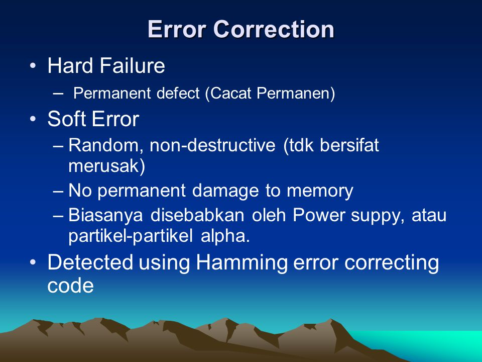 Error Correction Hard Failure – Permanent defect (Cacat Permanen) Soft Error –Random, non-destructive (tdk bersifat merusak) –No permanent damage to m