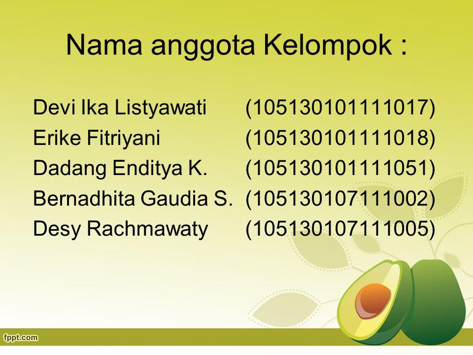 Nama anggota Kelompok : Devi Ika Listyawati (105130101111017) Erike Fitriyani (105130101111018) Dadang Enditya K.