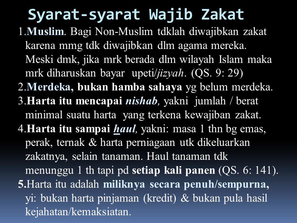 Syarat-syarat Wajib Zakat 1.Muslim. Bagi Non-Muslim tdklah diwajibkan zakat karena mmg tdk diwajibkan dlm agama mereka. Meski dmk, jika mrk berada dlm