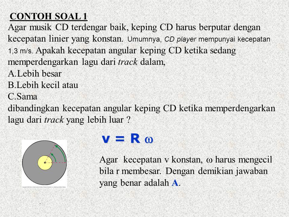 CONTOH SOAL 1 Agar musik CD terdengar baik, keping CD harus berputar dengan kecepatan linier yang konstan. Umumnya, CD player mempunyai kecepatan 1,3