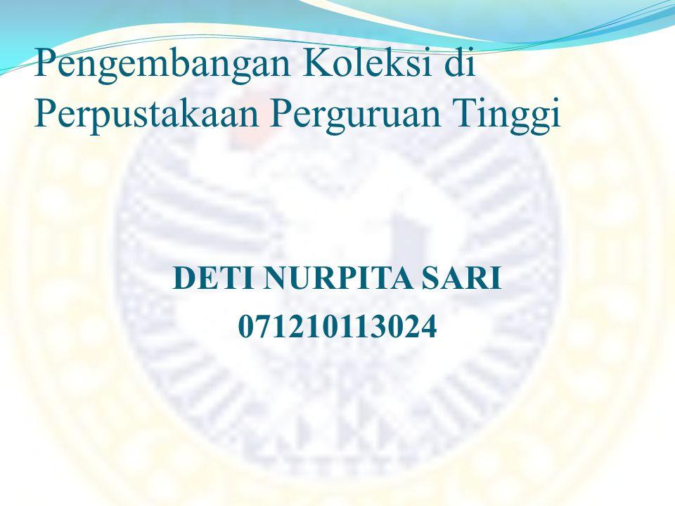 Pengembangan Koleksi di Perpustakaan Perguruan Tinggi DETI NURPITA SARI 071210113024