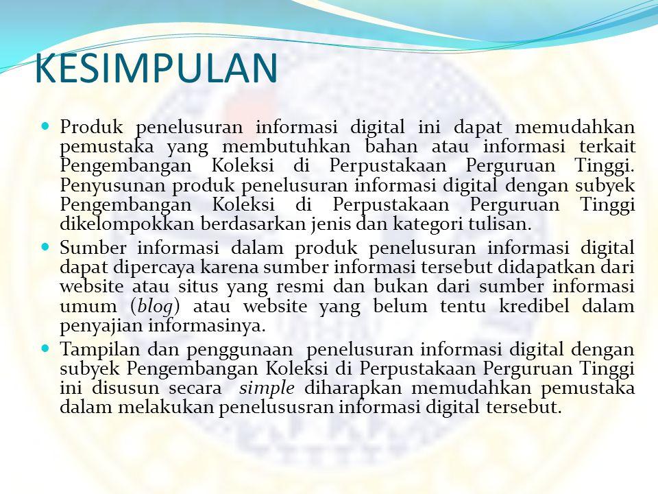 KESIMPULAN Produk penelusuran informasi digital ini dapat memudahkan pemustaka yang membutuhkan bahan atau informasi terkait Pengembangan Koleksi di P