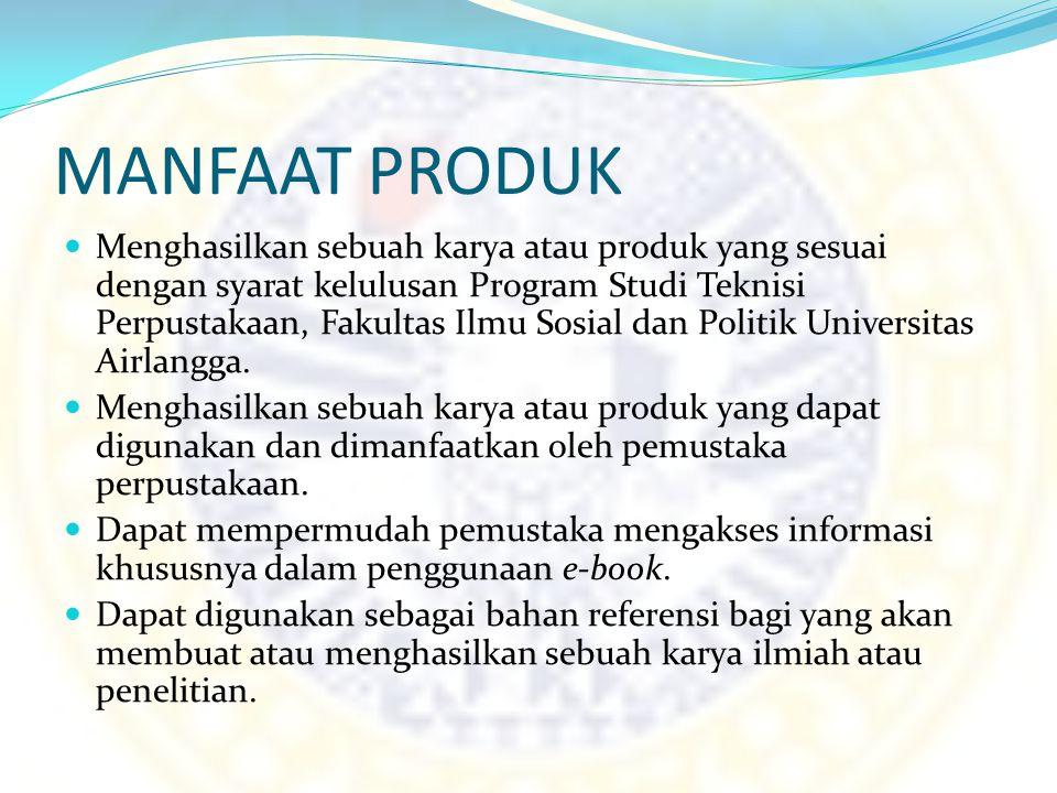 MANFAAT PRODUK Menghasilkan sebuah karya atau produk yang sesuai dengan syarat kelulusan Program Studi Teknisi Perpustakaan, Fakultas Ilmu Sosial dan