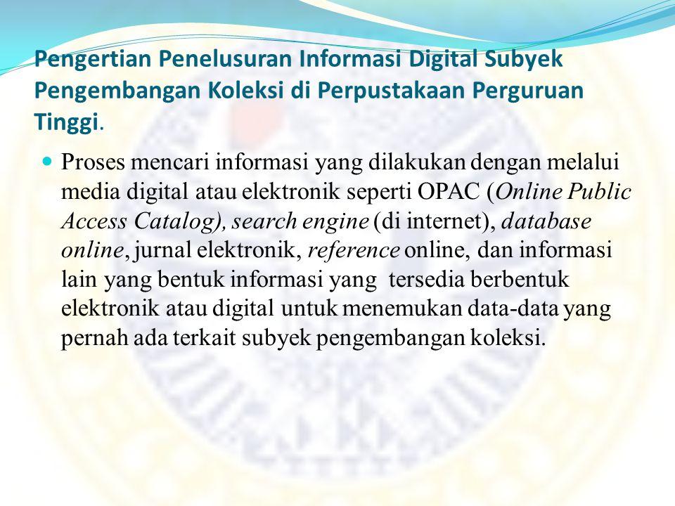 Pengertian Penelusuran Informasi Digital Subyek Pengembangan Koleksi di Perpustakaan Perguruan Tinggi. Proses mencari informasi yang dilakukan dengan