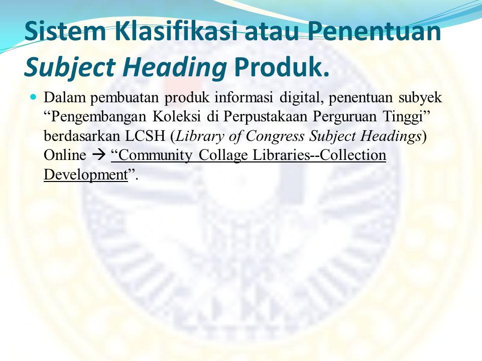 "Sistem Klasifikasi atau Penentuan Subject Heading Produk. Dalam pembuatan produk informasi digital, penentuan subyek ""Pengembangan Koleksi di Perpusta"