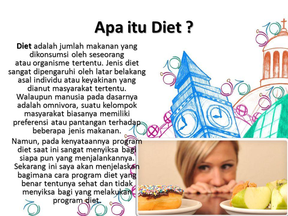 Apa itu Diet .Diet adalah jumlah makanan yang dikonsumsi oleh seseorang atau organisme tertentu.