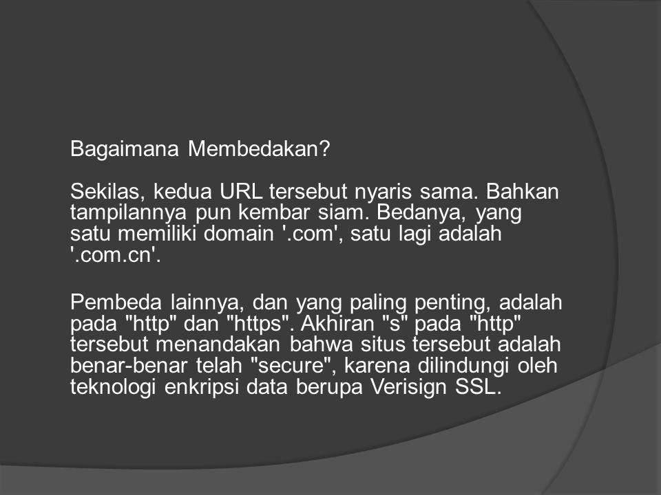 Bagaimana Membedakan? Sekilas, kedua URL tersebut nyaris sama. Bahkan tampilannya pun kembar siam. Bedanya, yang satu memiliki domain '.com', satu lag