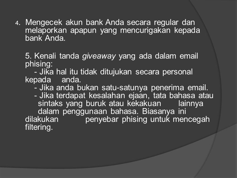 4. Mengecek akun bank Anda secara regular dan melaporkan apapun yang mencurigakan kepada bank Anda. 5. Kenali tanda giveaway yang ada dalam email phis