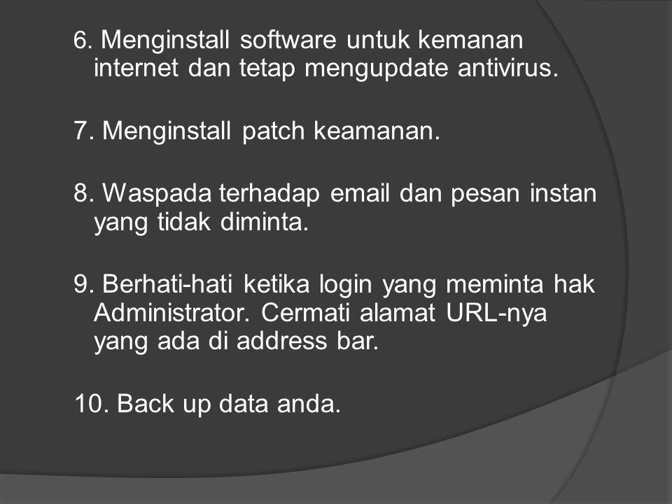 6. Menginstall software untuk kemanan internet dan tetap mengupdate antivirus. 7. Menginstall patch keamanan. 8. Waspada terhadap email dan pesan inst