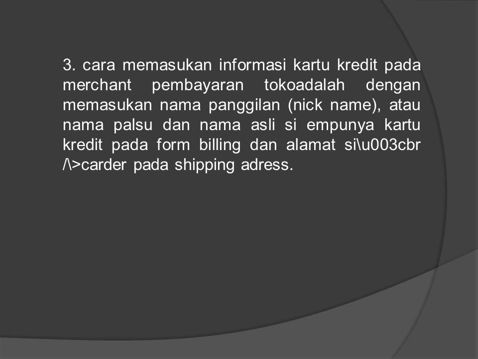 3. cara memasukan informasi kartu kredit pada merchant pembayaran tokoadalah dengan memasukan nama panggilan (nick name), atau nama palsu dan nama asl