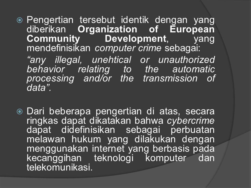 """ Pengertian tersebut identik dengan yang diberikan Organization of European Community Development, yang mendefinisikan computer crime sebagai: """"any i"""