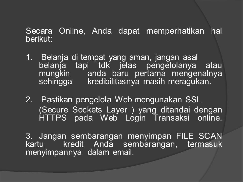 Secara Online, Anda dapat memperhatikan hal berikut: 1. Belanja di tempat yang aman, jangan asal belanja tapi tdk jelas pengelolanya atau mungkin anda