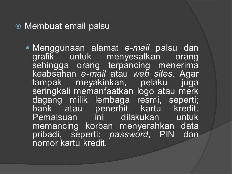  Membuat email palsu Menggunaan alamat e-mail palsu dan grafik untuk menyesatkan orang sehingga orang terpancing menerima keabsahan e-mail atau web s