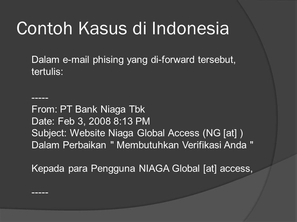 Contoh Kasus di Indonesia Dalam e-mail phising yang di-forward tersebut, tertulis: ----- From: PT Bank Niaga Tbk Date: Feb 3, 2008 8:13 PM Subject: We
