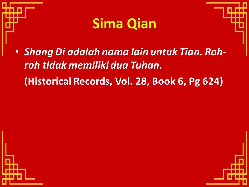 Sima Qian Shang Di adalah nama lain untuk Tian. Roh- roh tidak memiliki dua Tuhan. (Historical Records, Vol. 28, Book 6, Pg 624)