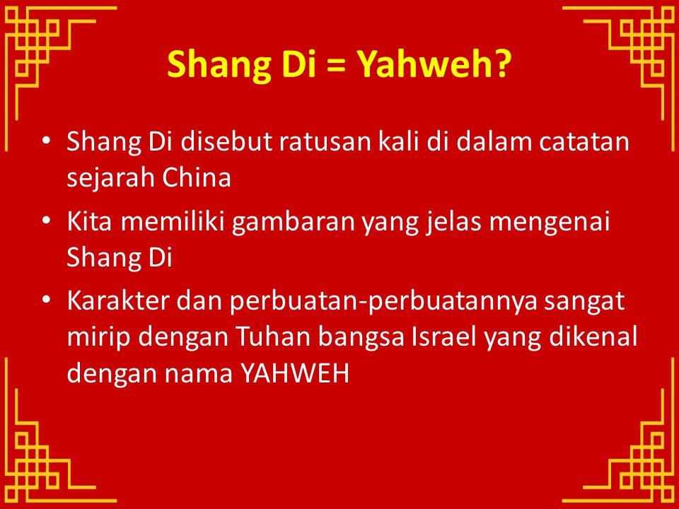 Shang Di = Yahweh? Shang Di disebut ratusan kali di dalam catatan sejarah China Kita memiliki gambaran yang jelas mengenai Shang Di Karakter dan perbu