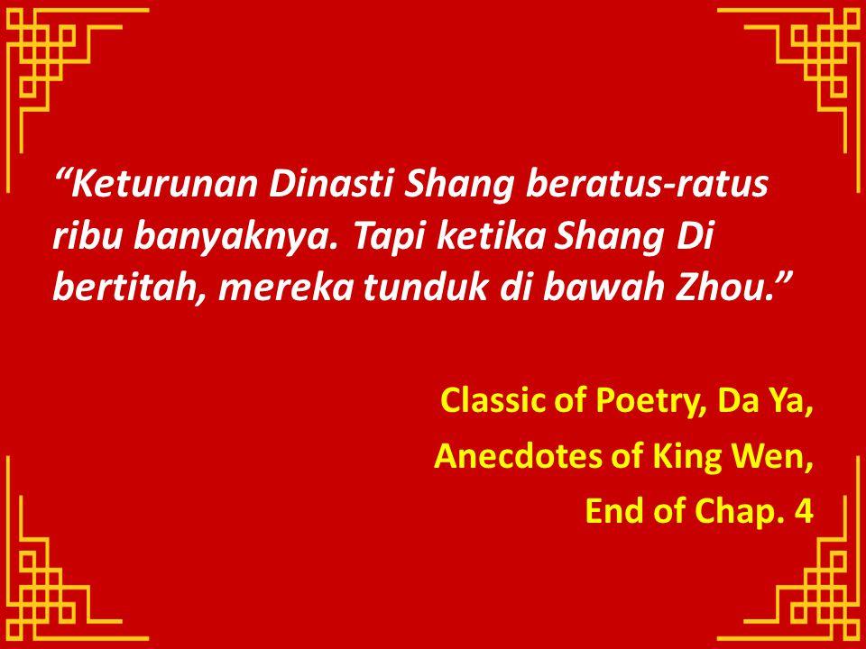 """Keturunan Dinasti Shang beratus-ratus ribu banyaknya. Tapi ketika Shang Di bertitah, mereka tunduk di bawah Zhou."" Classic of Poetry, Da Ya, Anecdote"