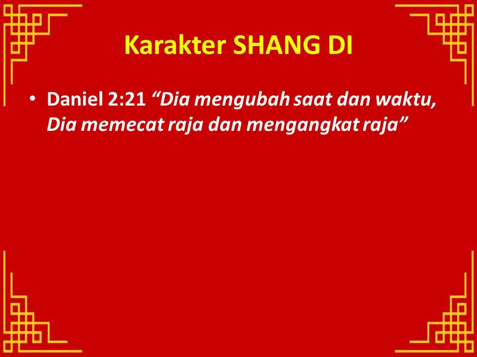 """Karakter SHANG DI Daniel 2:21 """"Dia mengubah saat dan waktu, Dia memecat raja dan mengangkat raja"""""""