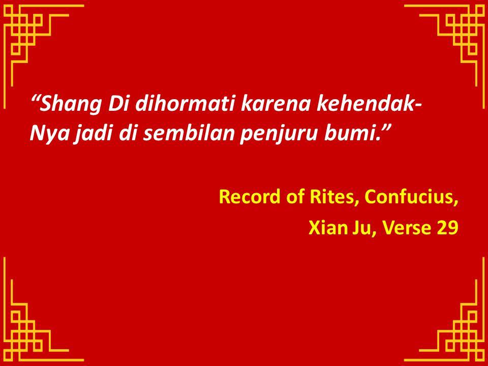 """""""Shang Di dihormati karena kehendak- Nya jadi di sembilan penjuru bumi."""" Record of Rites, Confucius, Xian Ju, Verse 29"""