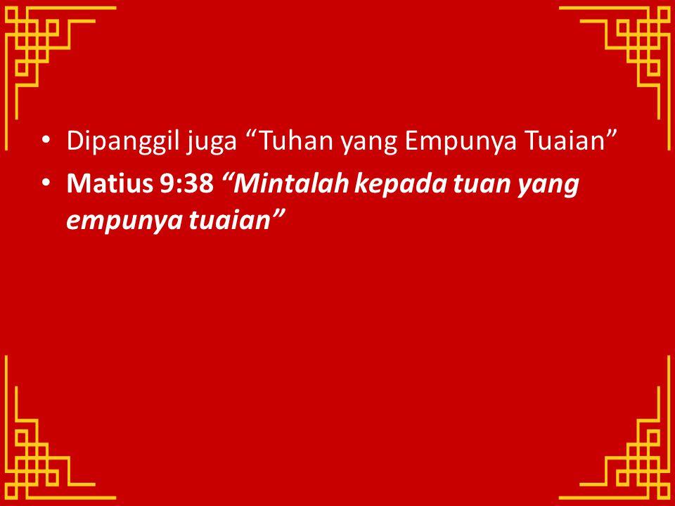 """Dipanggil juga """"Tuhan yang Empunya Tuaian"""" Matius 9:38 """"Mintalah kepada tuan yang empunya tuaian"""""""