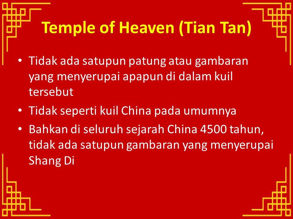 Temple of Heaven (Tian Tan) Tidak ada satupun patung atau gambaran yang menyerupai apapun di dalam kuil tersebut Tidak seperti kuil China pada umumnya