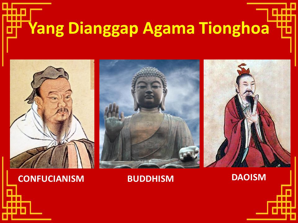 Yang Dianggap Agama Tionghoa CONFUCIANISMBUDDHISM DAOISM