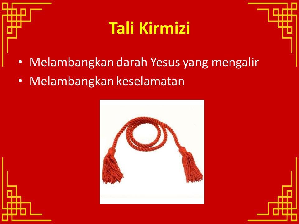 Tali Kirmizi Melambangkan darah Yesus yang mengalir Melambangkan keselamatan