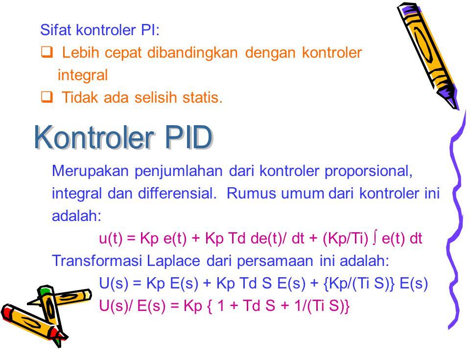 Sifat kontroler PI:  Lebih cepat dibandingkan dengan kontroler integral  Tidak ada selisih statis.