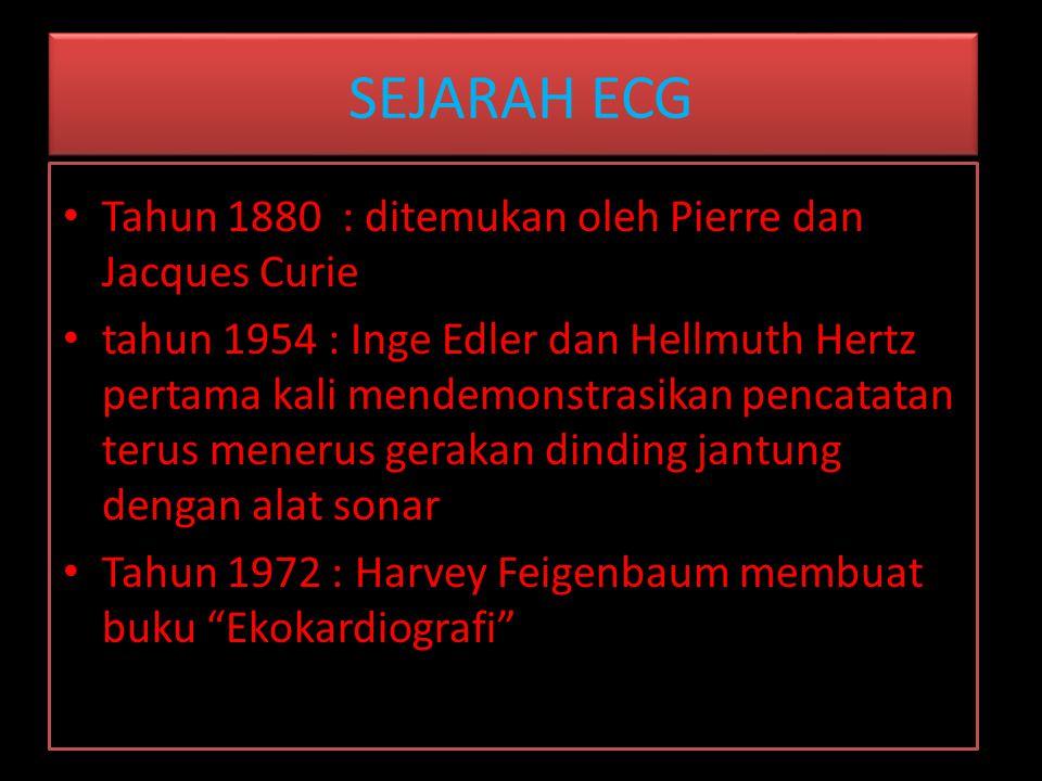 SEJARAH ECG Tahun 1880 : ditemukan oleh Pierre dan Jacques Curie tahun 1954 : Inge Edler dan Hellmuth Hertz pertama kali mendemonstrasikan pencatatan