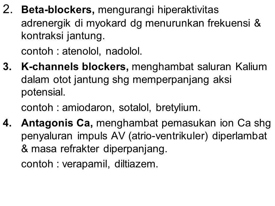2. Beta-blockers, mengurangi hiperaktivitas adrenergik di myokard dg menurunkan frekuensi & kontraksi jantung. contoh : atenolol, nadolol. 3.K-channel