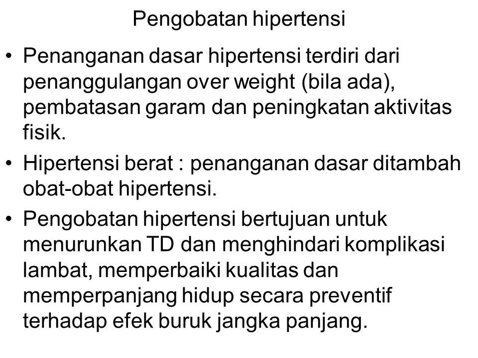 Pengobatan hipertensi Penanganan dasar hipertensi terdiri dari penanggulangan over weight (bila ada), pembatasan garam dan peningkatan aktivitas fisik