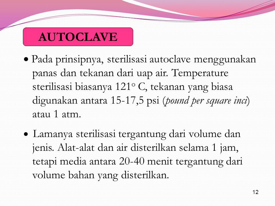 12  Pada prinsipnya, sterilisasi autoclave menggunakan panas dan tekanan dari uap air.
