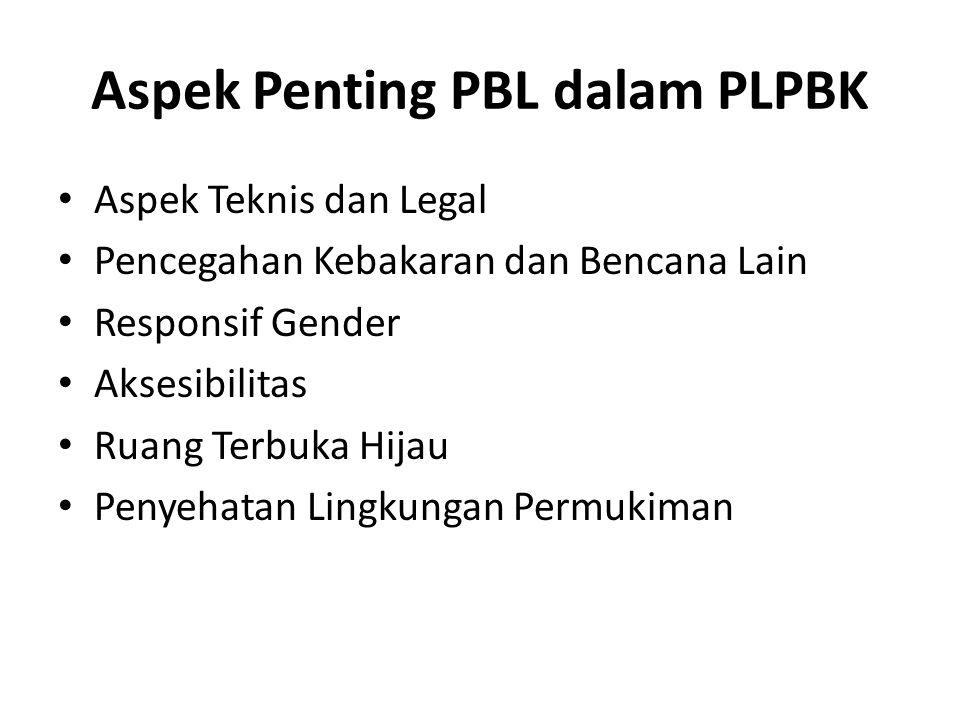 Aspek Penting PBL dalam PLPBK Aspek Teknis dan Legal Pencegahan Kebakaran dan Bencana Lain Responsif Gender Aksesibilitas Ruang Terbuka Hijau Penyehat