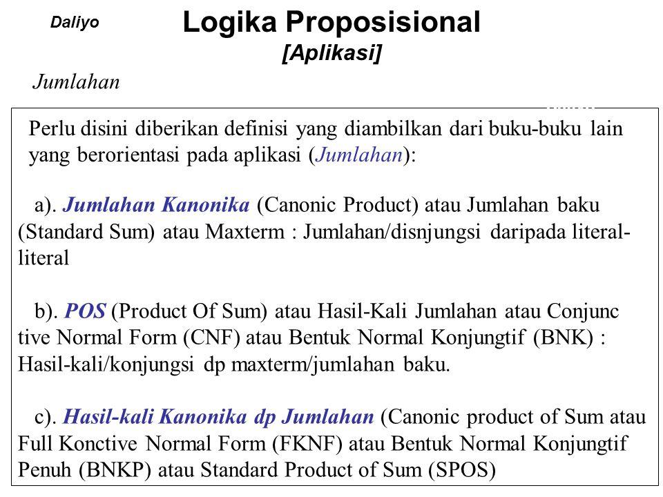 Logika Proposisional [Aplikasi] Daliyo a). Jumlahan Kanonika (Canonic Product) atau Jumlahan baku (Standard Sum) atau Maxterm : Jumlahan/disnjungsi da