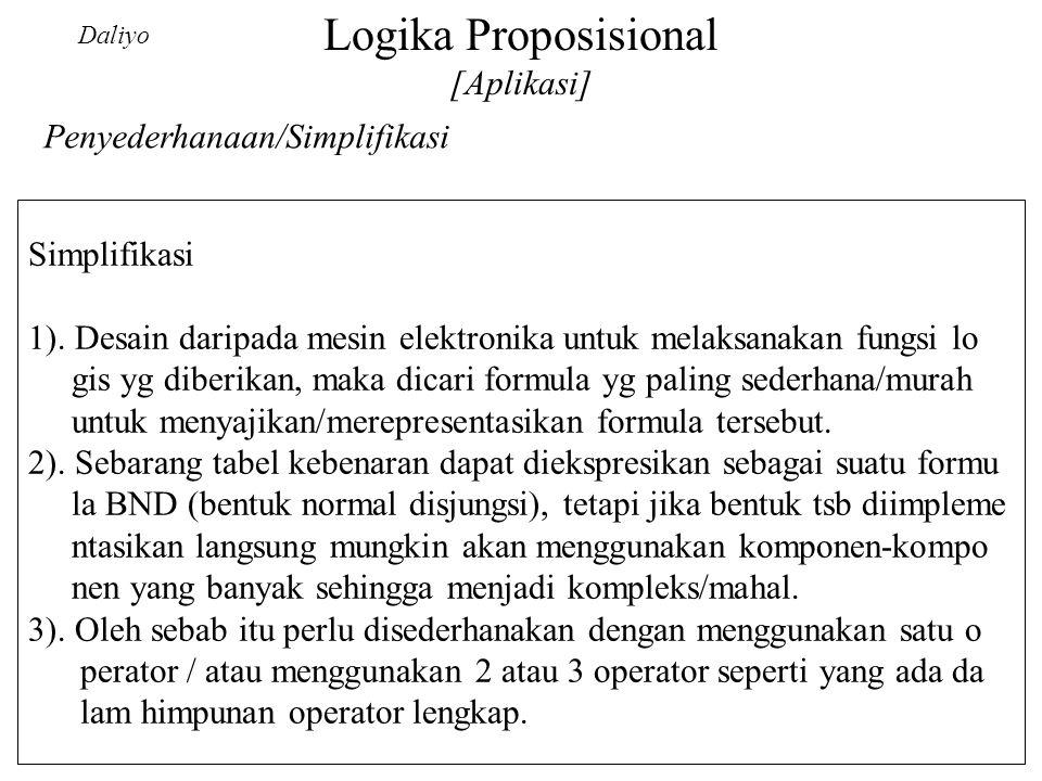 Logika Proposisional [Aplikasi] Daliyo Simplifikasi 1). Desain daripada mesin elektronika untuk melaksanakan fungsi lo gis yg diberikan, maka dicari f