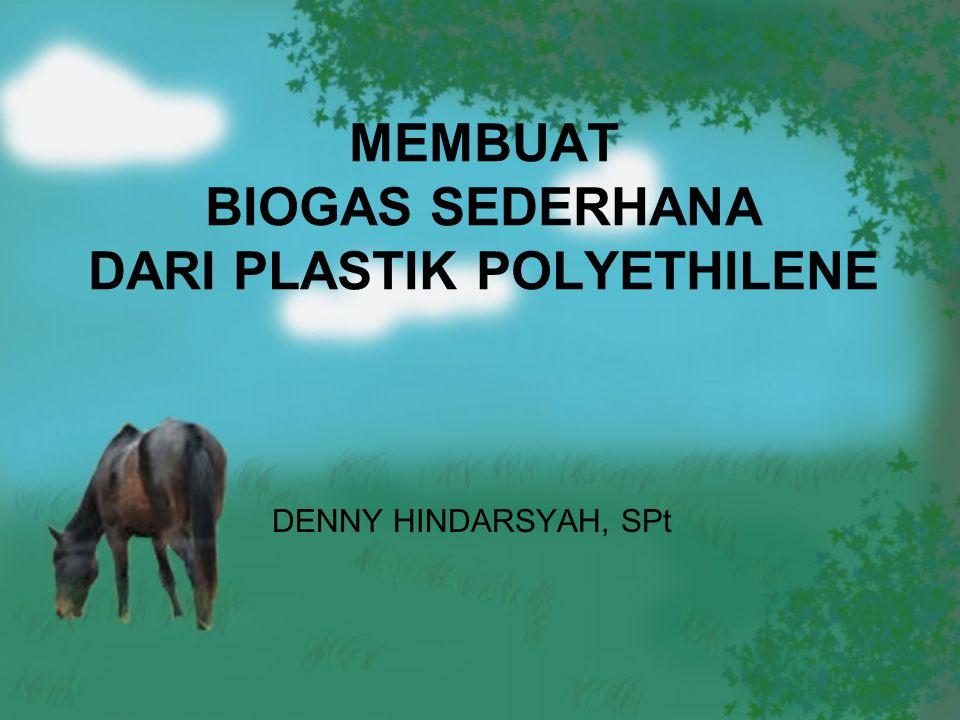MEMBUAT BIOGAS SEDERHANA DARI PLASTIK POLYETHILENE DENNY HINDARSYAH, SPt