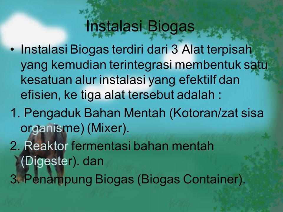 Instalasi Biogas Instalasi Biogas terdiri dari 3 Alat terpisah yang kemudian terintegrasi membentuk satu kesatuan alur instalasi yang efektilf dan efi