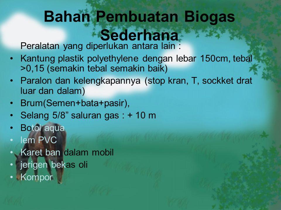 Bahan Pembuatan Biogas Sederhana Peralatan yang diperlukan antara lain : Kantung plastik polyethylene dengan lebar 150cm, tebal >0,15 (semakin tebal s
