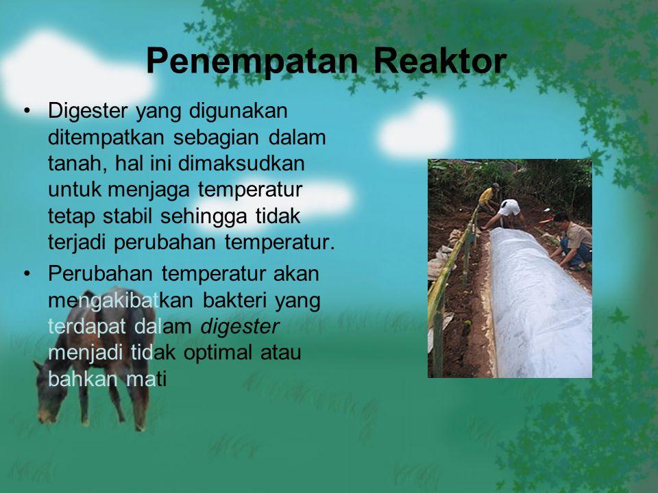 Penempatan Reaktor Digester yang digunakan ditempatkan sebagian dalam tanah, hal ini dimaksudkan untuk menjaga temperatur tetap stabil sehingga tidak