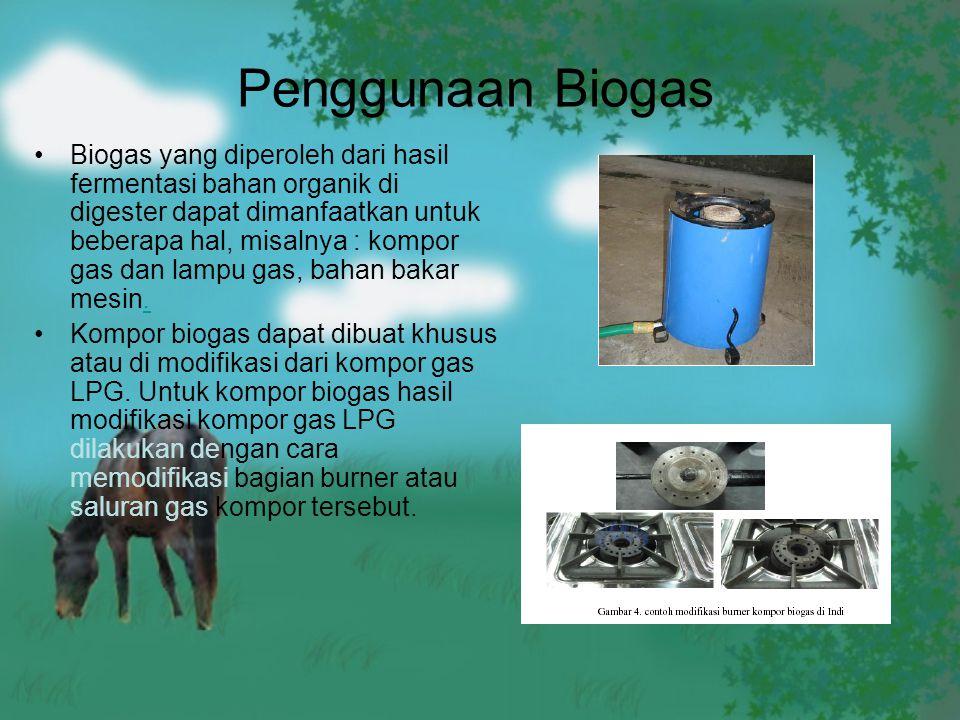 Penggunaan Biogas Biogas yang diperoleh dari hasil fermentasi bahan organik di digester dapat dimanfaatkan untuk beberapa hal, misalnya : kompor gas d