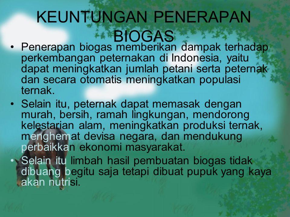 KEUNTUNGAN PENERAPAN BIOGAS Penerapan biogas memberikan dampak terhadap perkembangan peternakan di Indonesia, yaitu dapat meningkatkan jumlah petani s