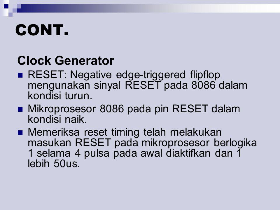 Clock Generator RESET: Negative edge-triggered flipflop mengunakan sinyal RESET pada 8086 dalam kondisi turun. Mikroprosesor 8086 pada pin RESET dalam