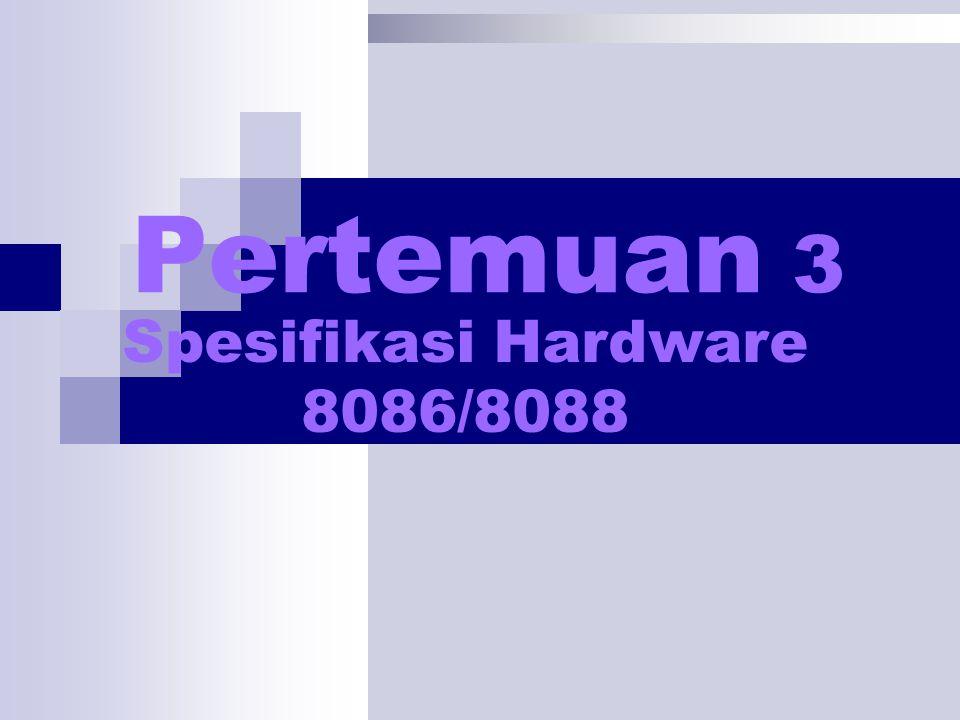 Pertemuan 3 Spesifikasi Hardware 8086/8088
