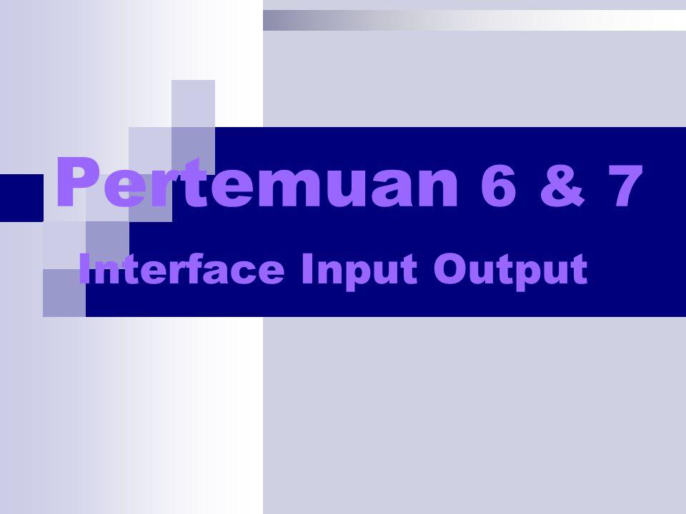 Pertemuan 6 & 7 Interface Input Output