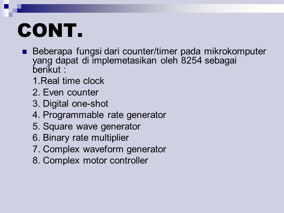 CONT. Beberapa fungsi dari counter/timer pada mikrokomputer yang dapat di implemetasikan oleh 8254 sebagai berikut : 1.Real time clock 2. Even counter