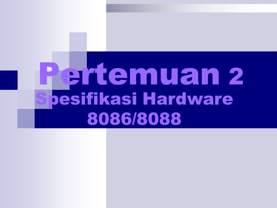 Pertemuan 2 Spesifikasi Hardware 8086/8088