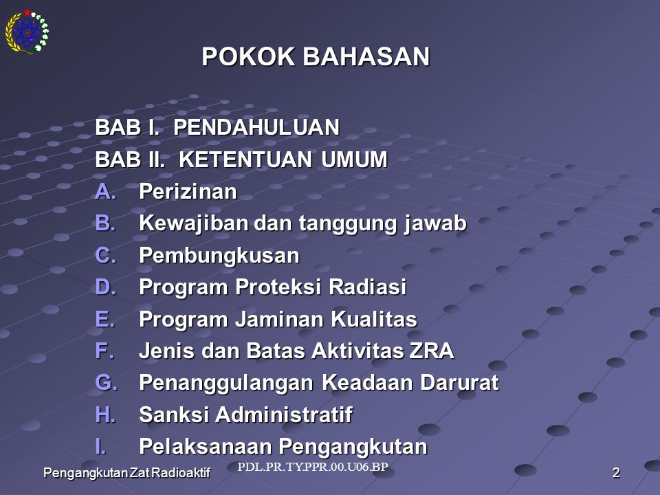 PDL.PR.TY.PPR.00.U06.BP 2 Pengangkutan Zat Radioaktif POKOK BAHASAN BAB I.